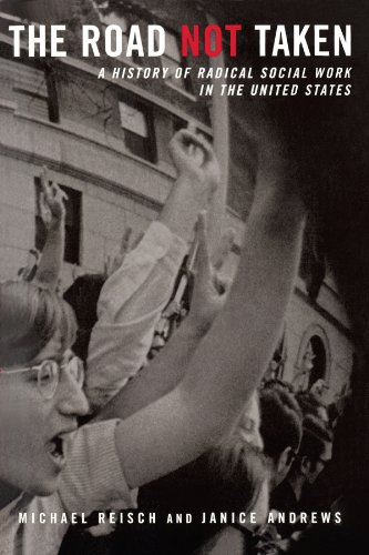 The Road Not Taken: A History of Radical Social Work in the United States por Michael Reisch
