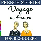 Voyage en France (French Stories for Beginners)...