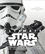 Ultimate Star Wars - Personnages et créatures . lieux . technologie . véhicules