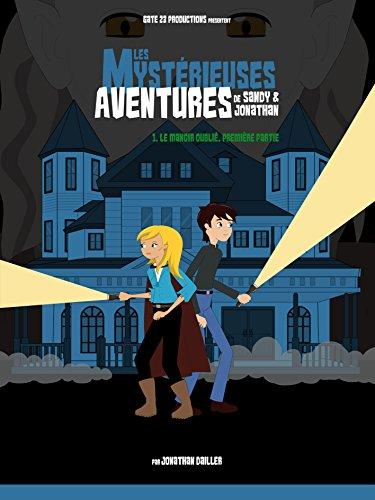 Les Mystérieuses Aventures de Sandy & Jonathan: Le Manoir Oublié (Première partie)