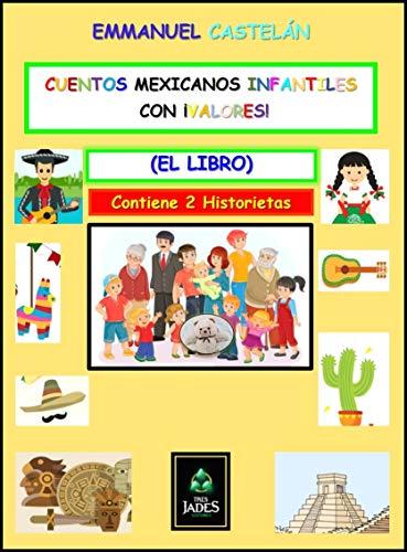 Cuentos Mexicanos Infantiles con ¡Valores!: El Libro (Serie nº 1 ...