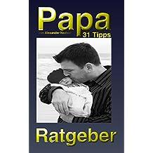 Papa: 31 Tipps für planende, werdende und gewordene Väter