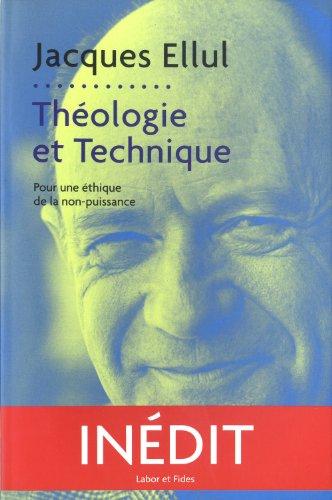 Théologie et technique: pour une éthique de la non-puissance par Jacques Ellul