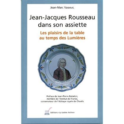 Jean-Jacques Rousseau dans son assiette, l'art de la table au temps des Lumières