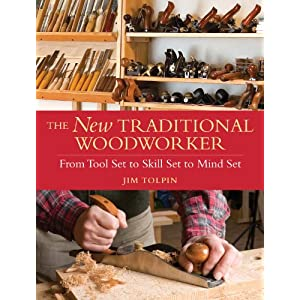 The New Traditional Woodworker: From Tool Set to Skill Set to Mind Set (Popular Woodw