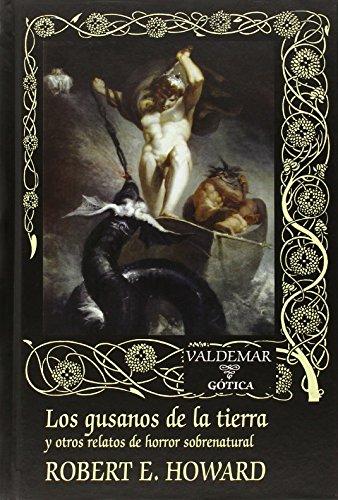 Los Gusanos De La Tierra Y Otros Relatos De Horror Sobrenatural (Gótica) por Robert E. Howard