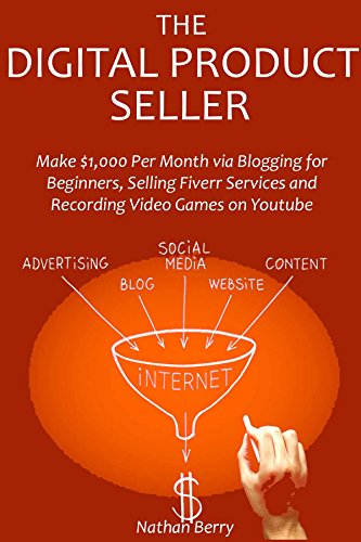 The Digital Product Seller: Make $1,000 Per Month via Blogging for Beginners,Selling Fiverr Services and Recording Video Games on Youtube (English Edition)