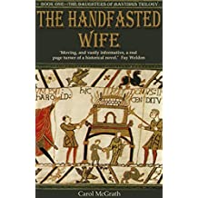 The Handfasted Wife (Daughters of Hastings 1): Written by Carol McGrath, 2013 Edition, Publisher: Accent Press [Paperback]