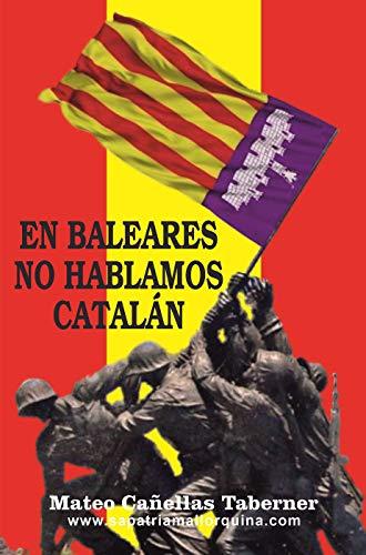 EN BALEARES NO HABLAMOS CATALÁN eBook: CAÑELLAS TABERNER, MATEO ...