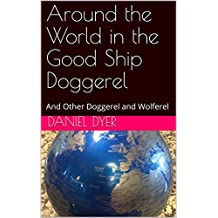 Around the World in the Good Ship Doggerel: And Other Doggerel and Wolferel (English Edition)