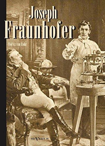 Joseph Fraunhofer. Eine Biographie: Leben, Leistungen und Wirksamkeit