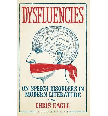 [(Dysfluencies: On Speech Disorders in Modern Literature)] [Author: Chris Eagle] published on (January, 2014)