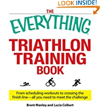The Everything Triathlon Training Book: From scheduling workouts to crossing the finish line -- all you need to meet the challenge (Everything)