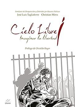 CIELO LIBRE: Imaginar la libertad. (Edición bilingüe castellano-italiano) (Spanish Edition) di [Tagliaferro, José Luis, Mirra, Christian]