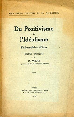 Du Positivisme à l'idéalisme, études critiques, par D. Parodi. Philosophies d'hier et d'aujourd'hui par Dominique-Hippolyte-Tito-Marius Parodi