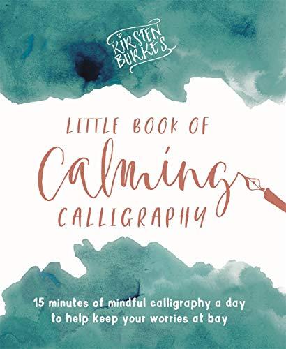Kirsten Burke's Little Book of Calming Calligraphy (Kirsten Burke Calligraphy) por Kirsten Burke