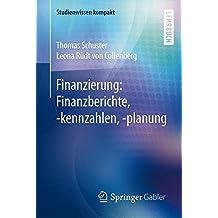 Finanzierung: Finanzberichte, -kennzahlen, -planung (Studienwissen kompakt)