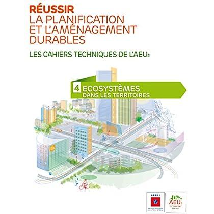 Réussir la planification et l'aménagement durables - 4 Ecosystèmes dans les territoires (Les cahiers techniques de l'AEU2)