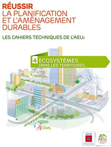 Réussir la planification et l'aménagement durables - 4 Ecosystèmes dans les territoires (Les cahiers techniques de l'AEU2) par ADEME