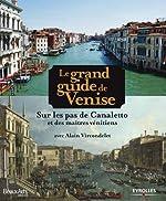 Le grand guide de Venise - Sur les pas de Canaletto et des maîtres vénitiens de Alain Vircondelet