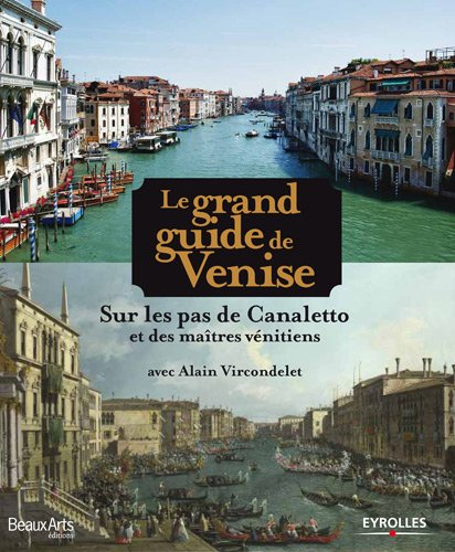 Le grand guide de Venise - Sur les pas de Canaletto et des matres vnitiens