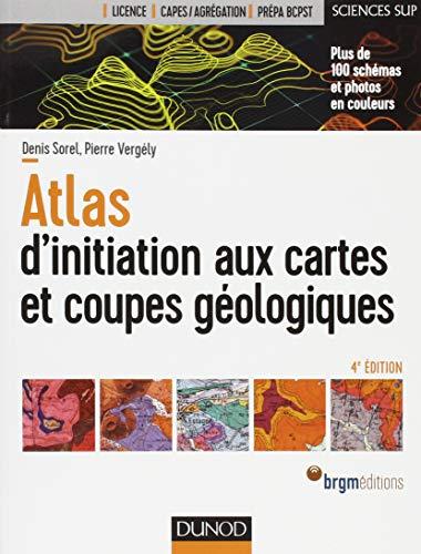 Atlas d'initiation aux cartes et coupes géologiques - 4e éd par Denis Sorel
