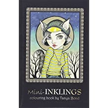 Mini-INKLINGS colouring book by Tanya Bond: Coloring book for adults, teens and children, featuring 30 single sided fantasy art illustrations by Tanya birds, animals and other charming creatures.