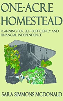 One Acre Homestead: Planning for self-sufficiency and financial independence (English Edition) par [McDonald, Sara Simmons]