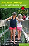 Baden-Württemberg umsonst: 120 kostenlose Ausflugsziele (Mit Kindern unterwegs) - Gerrit R Ranft