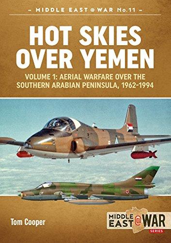 Hot Skies Over Yemen: Volume 1: Aerial Warfare Over the Southern Arabian Peninsula, 1962-1994 (Middle East@War, Band 11) (Tom Cooper)