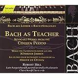 Bach as Teacher: Keyboard Works from the Cöthen Period - Bach Pédagogue