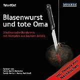 Blasenwurst und tote Oma: 3 kulinarische Kurzkrimis mit Rezepten aus Sachsen-Anhalt (Kulinarische Kurzkrimis aus Mitteld