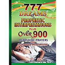 777 Dreams and Prophetic Interpretations Plus over 900 Automatic Prayers for Deliverance and Breakthroughs (English Edition)