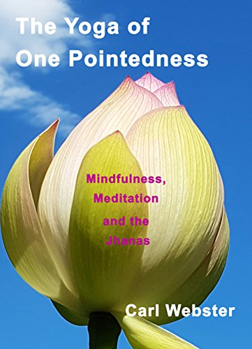 The Yoga of One Pointedness: Mindfulness Meditation and the Jhanas (English Edition)