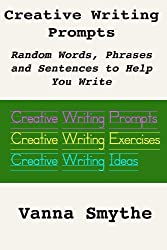 Creative Writing Prompts: Random Words, Phrases and Sentence Prompts to Help You Write