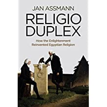 Religio Duplex: How the Enlightenment Reinvented Egyptian Religion by Jan Assmann (2014-02-07)