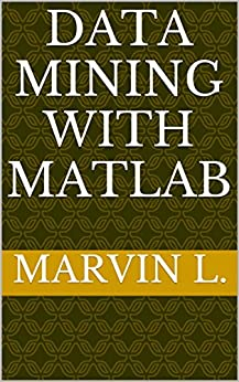 DATA MINING with MATLAB by [L., Marvin]