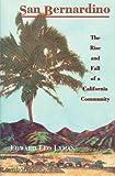 San Bernardino: The Rise and Fall of a California Community by Edward L. Lyman (1996-04-15)