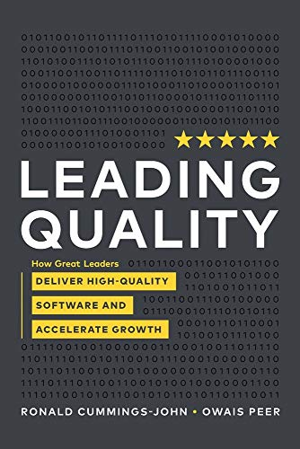 Leading Quality: How Great Leaders Deliver High Quality Software and Accelerate Growth