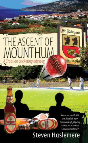The Ascent of Mount Hum: A Croatian Cricketing Odyssey por Steven Haslemere