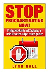 Stop Procrastinating Now!: Productivity Habits and Strategies to make life easier and get results quicker by Lynn Hall (2014-08-17)