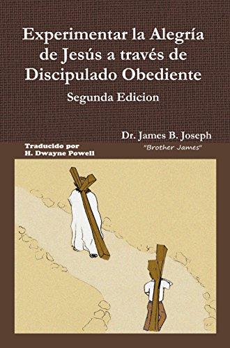 Experimentar la Alegría de Jesús a través Discipulado Obediente, Segunda Edicion.