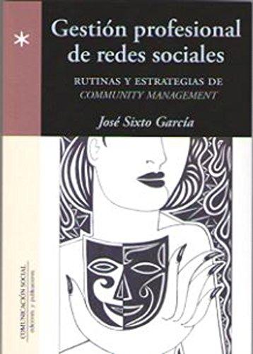 Gestión profesional de redes sociales: Rutinas y estrategias de Community Management (Periodística) por José Sixto García Rodríguez
