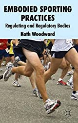 Embodied Sporting Practices: Regulating and Regulatory Bodies