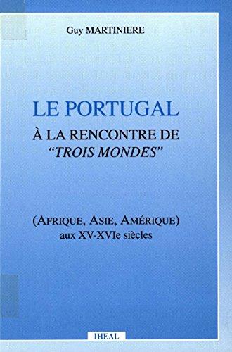 Le Portugal à la rencontre de trois mondes: Afrique, Asie, Amérique aux XV-XVIe siècles