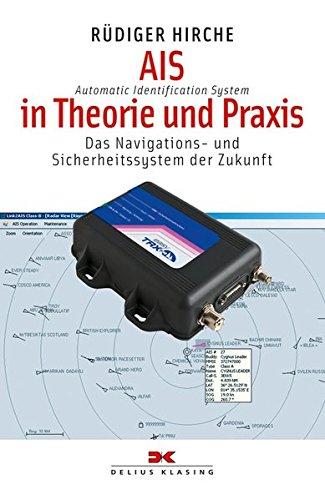 AIS (Automatic Identification System) in Theorie und Praxis: Das Navigations- und Sicherheitssystem der Zukunft (Yacht-Bücherei) Automatic Identification System