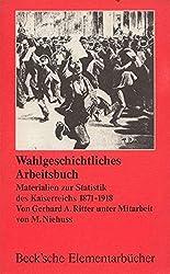 Wahlgeschichtliches Arbeitsbuch. Materialien zur Statistik des Kaiserreichs 1871 - 1918