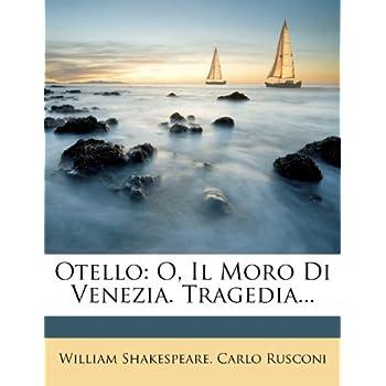 Otello: O, Il Moro Di Venezia. Tragedia...