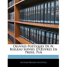 Oeuvres Po Tiques de N. Boileau Suivies D' Uvres En Prose, Pub