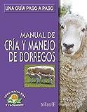 Manual de cria y manejo de borregos/ Manual for Raising Sheep: Una Guia Paso a Paso/ a Step by Step Guide (Como Hacer Bien Y Facilmente/ How to Do It Right and Easy) by Luis Lesur Esquivel (2005-06-30)